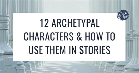 The 12 Common Archetypal Characters in Storytelling & How